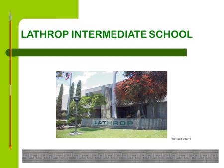 LATHROP INTERMEDIATE SCHOOL Revised 5/10/16 1.How do you get promoted at the Intermediate School? Answer: 1.You take 6 classes per semester at Lathrop.