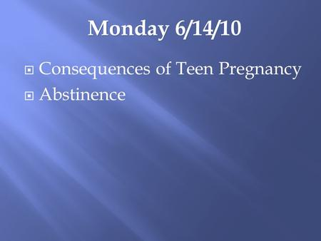  Consequences of Teen Pregnancy  Abstinence Monday 6/14/10.
