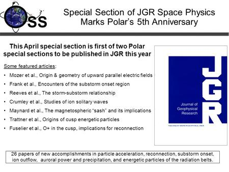 SS Special Section of JGR Space Physics Marks Polar's 5th Anniversary September 4, 1996 This April special section is first of two Polar special sections.