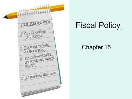 Fiscal Policy Chapter 15. What is Fiscal Policy? The use of government spending and revenue collection to influence the economy –This can either expand.