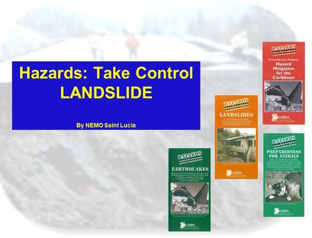 Hazards: Take Control LANDSLIDE By NEMO Saint Lucia.