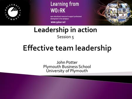 John Potter Plymouth Business School University of Plymouth Leadership in action Session 5.