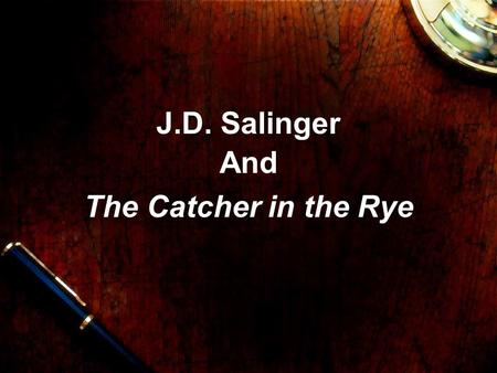 J.D. Salinger And The Catcher in the Rye. Jerome David Salinger Born - January 1, 1919 - Manhattan, NY Parents were wealthy Didn't have a great relationship.