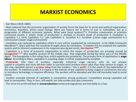 MARXIST ECONOMICS - Karl Marx (1818-1883) - Marx believed that the economic organization of society forms the basis for its social and political organization;