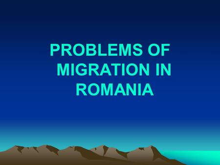 PROBLEMS OF MIGRATION IN ROMANIA. Durring the comunist area the majority of the Jewish, Germans, Italians, Greeks, Polish had left Romania. Despite.