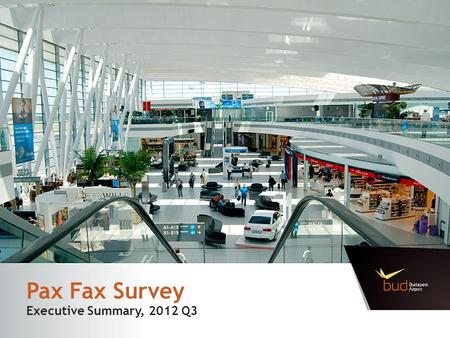 Pax Fax Survey Executive Summary, 2012 Q3. Research Framework The goal of the survey is to examine the composition of passengers and to get detailed information.