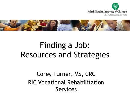 Finding a Job: Resources and Strategies Corey Turner, MS, CRC RIC Vocational Rehabilitation Services.