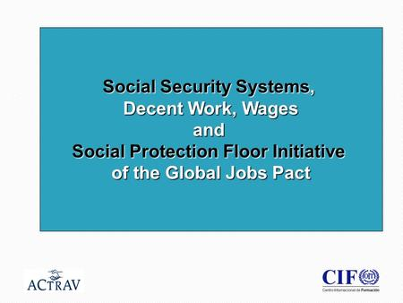 1 Social Security Systems, Decent Work, Wages and Social Protection Floor Initiative of the Global Jobs Pact.