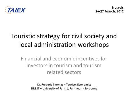 Touristic strategy for civil society and local administration workshops Financial and economic incentives for investors in tourism and tourism related.