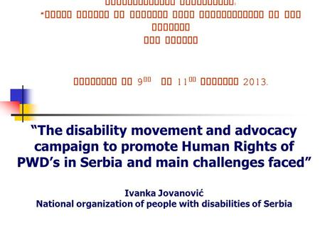 "International Conference : "" Human Rights of Persons with Disabilities in the Balkans and Turkey Istanbul on 9 th to 11 th October 2013. ""The disability."