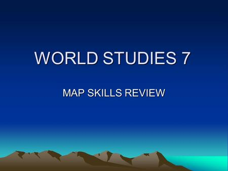 WORLD STUDIES 7 MAP SKILLS REVIEW. CONTINENT? The answer is… North America.