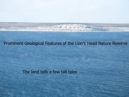 Prominent Geological Features of the Lion's Head Nature Reserve The land tells a few tall tales...