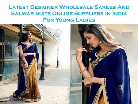 Latest Designer Wholesale Sarees And Salwar Suits Online Suppliers In India For Young Ladies.