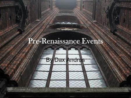 Pre-Renaissance Events By Dax Andrus. Top 10 Pre Renaissance Events Printing Press Invented The Bubonic Plague (Black Death) Magna Carta Great Western.