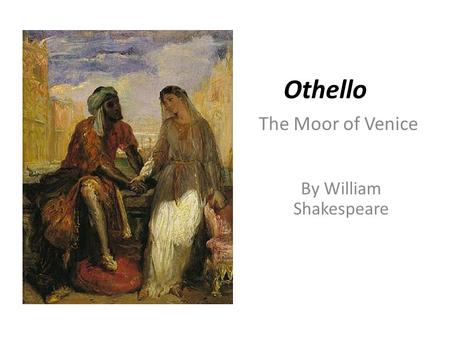 Othello The Moor of Venice By William Shakespeare.