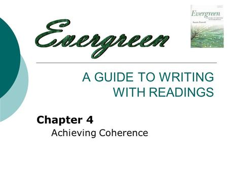 A GUIDE TO WRITING WITH READINGS Chapter 4 Achieving Coherence.