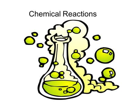 Chemical Reactions. What is a chemical reaction? A chemical reaction is the process by which substances undergo change to produce different substances,