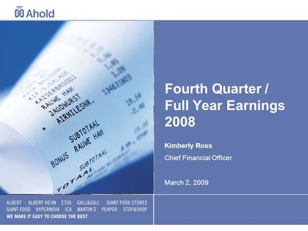Fourth Quarter / Full Year Earnings 2008 Kimberly Ross Chief Financial Officer March 2, 2009.