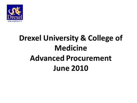 Drexel University & College of Medicine Advanced Procurement June 2010.