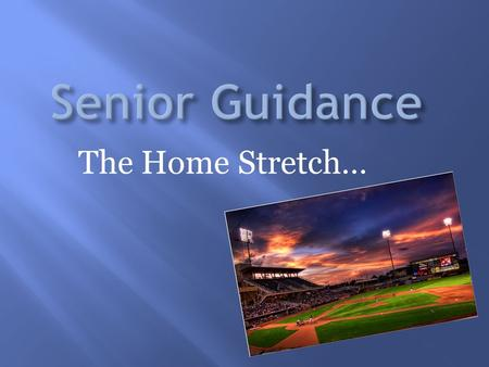 "The Home Stretch…. Link on Homepage: ""2016 Seniors & Graduation Info"" Senior Calendar Senior Scholarship form Elementary & Middle School Reunions Graduation."