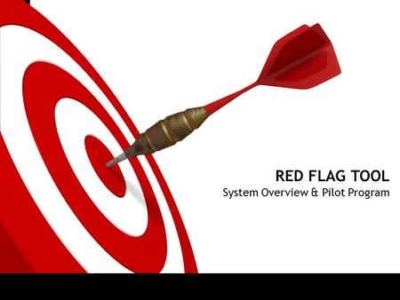 ON TARGET RED FLAG TOOL System Overview & Pilot Program.