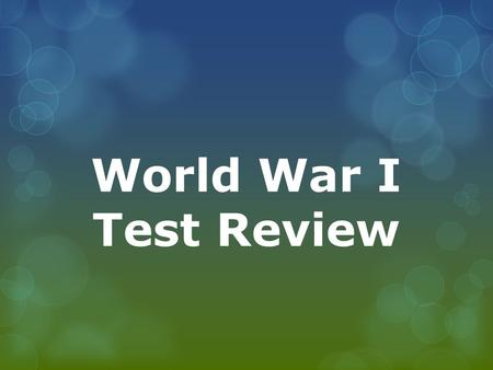 World War I Test Review. Define 1. Militarism: a policy of aggressive military preparedness 2. Nationalism: loyalty and devotion to a nation 3. Neutrality: