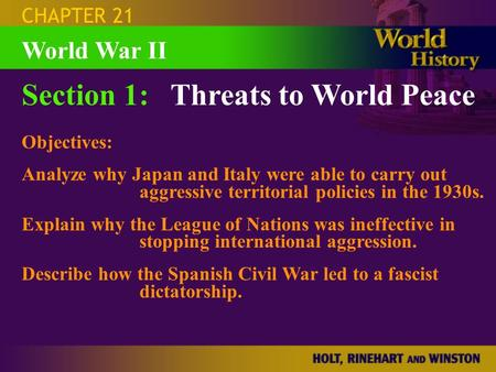 CHAPTER 21 Section 1:Threats to World Peace Objectives: Analyze why Japan and Italy were able to carry out aggressive territorial policies in the 1930s.