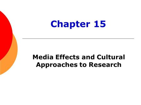 Media Effects and Cultural Approaches to Research Chapter 15.