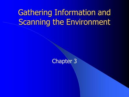 Gathering Information and Scanning the Environment Chapter 3.