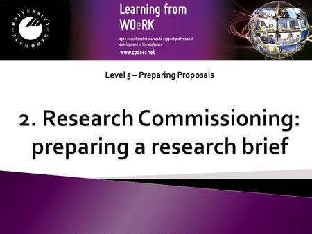Level 5 – Preparing Proposals. A research brief sets out what the research commissioner wants from a research supplier. Styles of research brief can vary.