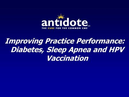 Improving Practice Performance: Diabetes, Sleep Apnea and HPV Vaccination.