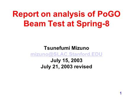 1 Report on analysis of PoGO Beam Test at Spring-8 Tsunefumi Mizuno July 15, 2003 July 21, 2003 revised.