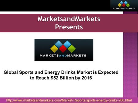 MarketsandMarkets Presents Global Sports and Energy Drinks Market is Expected to Reach $52 Billion by 2016