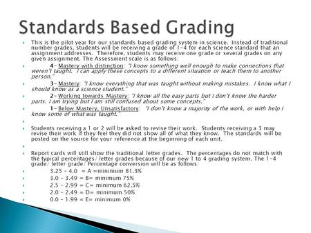  This is the pilot year for our standards based grading system in science. Instead of traditional number grades, students will be receiving a grade of.