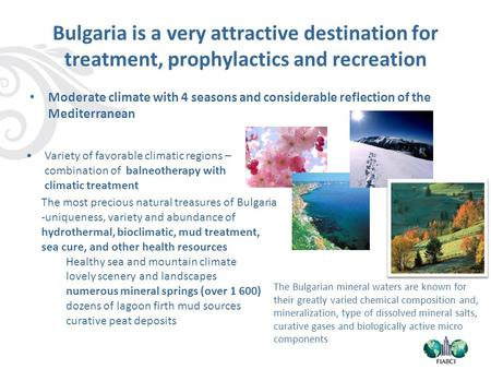 Bulgaria is a very attractive destination for treatment, prophylactics and recreation Moderate climate with 4 seasons and considerable reflection of the.