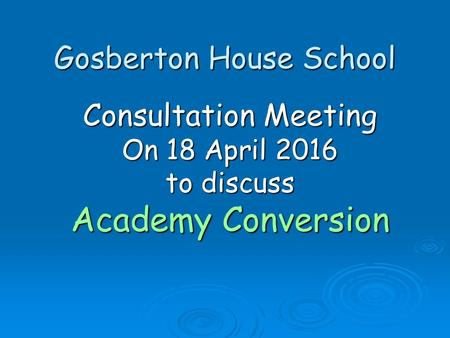 Gosberton House School Consultation Meeting On 18 April 2016 to discuss Academy Conversion.