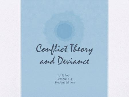 Conflict Theory and Deviance Unit Four Lesson Four Student Edition.