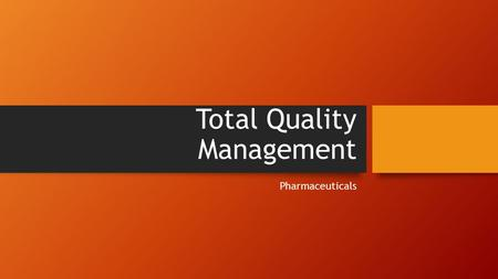 Total Quality Management Pharmaceuticals. MEDICINE/pharmaceuticals Medicine / Brand/ Product.