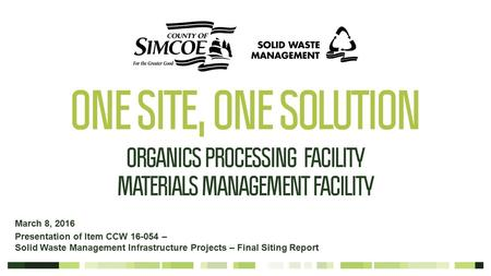 March 8, 2016 Presentation of Item CCW 16-054 – Solid Waste Management Infrastructure Projects – Final Siting Report.