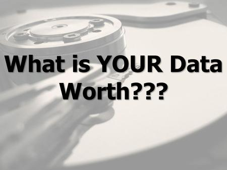 "What is YOUR Data Worth???. ""Just because you're paranoid doesn't mean they aren't after you."" Joseph Heller, Catch-22."