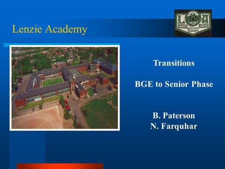 Lenzie Academy Transitions BGE to Senior Phase B. Paterson N. Farquhar.