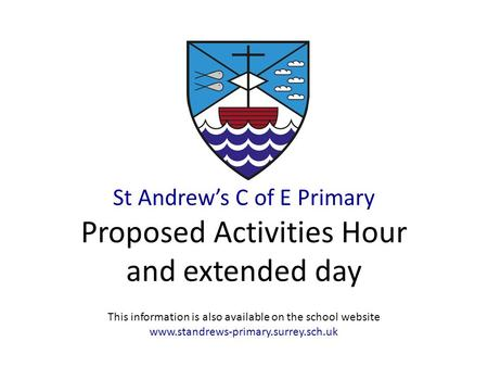 1 St Andrew's C of E Primary Proposed Activities Hour and extended day This information is also available on the school website www.standrews-primary.surrey.sch.uk.