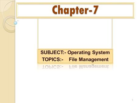 Chapter-7 1. Overview From the user's point of view, one of the most important parts of an operating system is the file system. The file system permits.