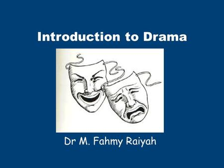 Introduction to Drama Dr M. Fahmy Raiyah. What is drama? Drama is a type of literature telling a story, which is intended to be performed to an audience.