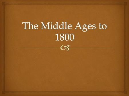   Middle Ages in Europe is often called the Dark Ages because there was little or no cultural activity.  Lasted from the fall of Rome in 476 A.D. to.