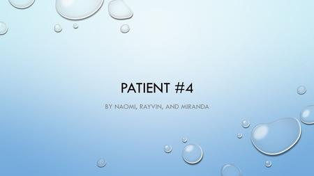 PATIENT #4 BY NAOMI, RAYVIN, AND MIRANDA. CASE STUDY A 15-YEAR-OLD FEMALE COMES IN FOR HER ANNUAL PHYSICAL. HER MOM INFORMS YOU THAT SHE IS WORRIED BECAUSE.