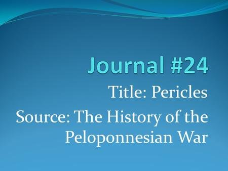 Title: Pericles Source: The History of the Peloponnesian War.