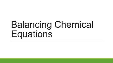 Balancing Chemical Equations. Chemical Equations Review  Chemical equations need to be balanced due to the Law of Conservation of Mass.  This law states.