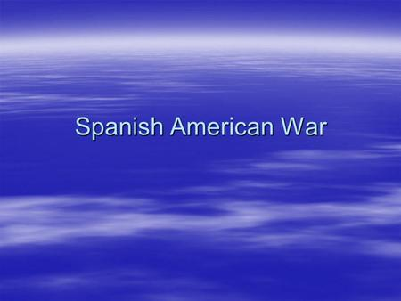 Spanish American War. Cuban Revolution (1895)  Spanish owned Cuba had become an interest of the U.S.  Cubans rebels revolted against Spain.  Spain.