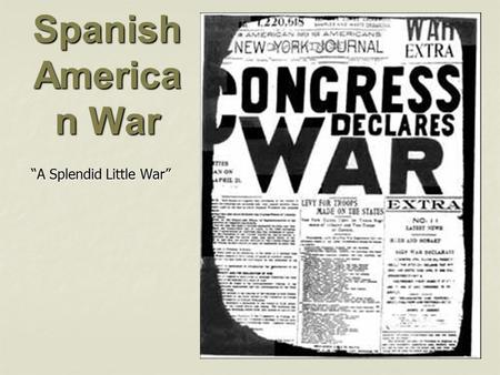 "Spanish America n War ""A Splendid Little War"". Spanish American War In 1895 Cuban nationalists began a revolt against the Spanish government. In 1895."